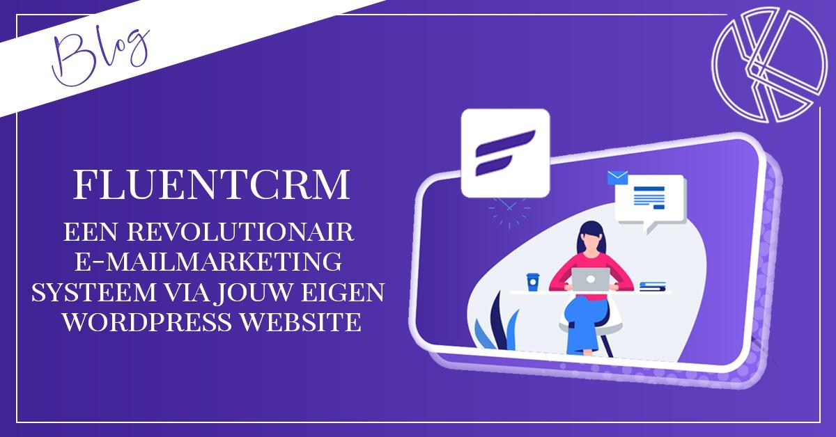 Fluentcrm - een revolutionair e-mailmarketing systeem via jouw eigen WordPress website